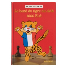 Le bond du tigre au-delà 1600 Elo - Volume 1